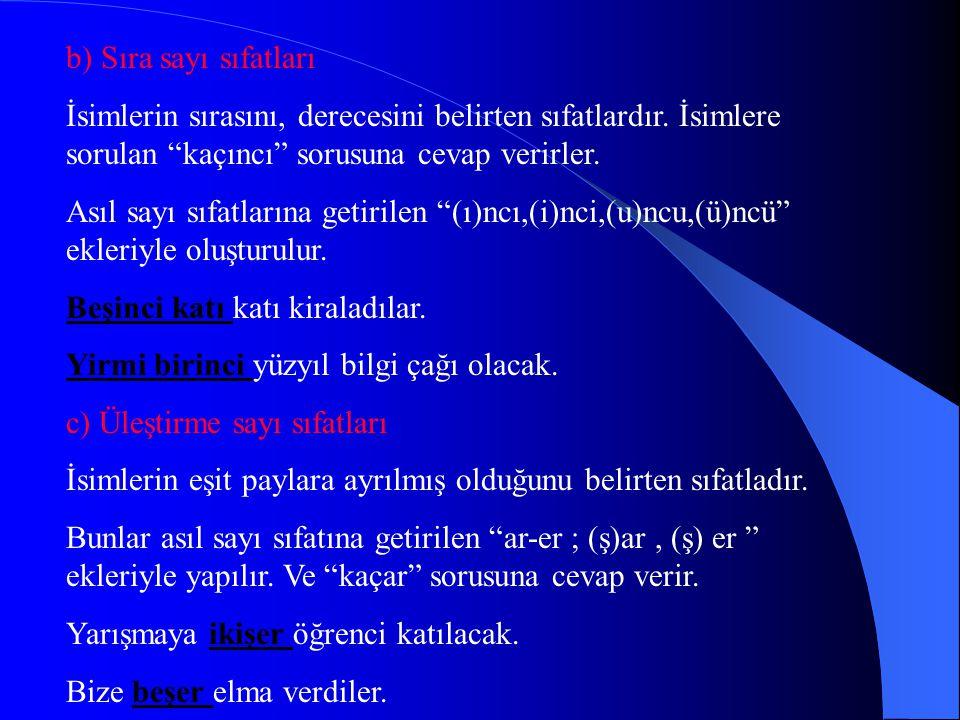 b) Sıra sayı sıfatları İsimlerin sırasını, derecesini belirten sıfatlardır.