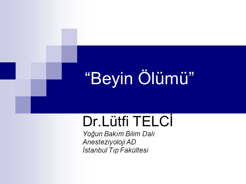Beyin Ölümü Dr.Lütfi TELCİ Yoğun Bakım Bilim Dalı Anesteziyoloji AD İstanbul Tıp Fakültesi