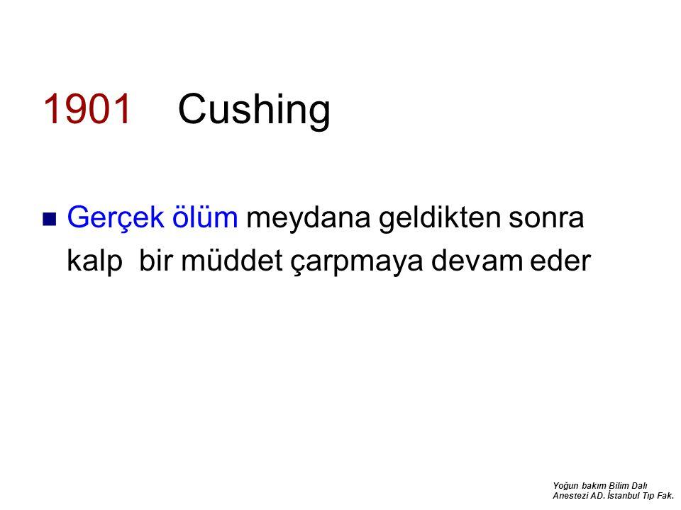 Yoğun bakım Bilim Dalı Anestezi AD. İstanbul Tıp Fak. 1901 Cushing Gerçek ölüm meydana geldikten sonra kalp bir müddet çarpmaya devam eder
