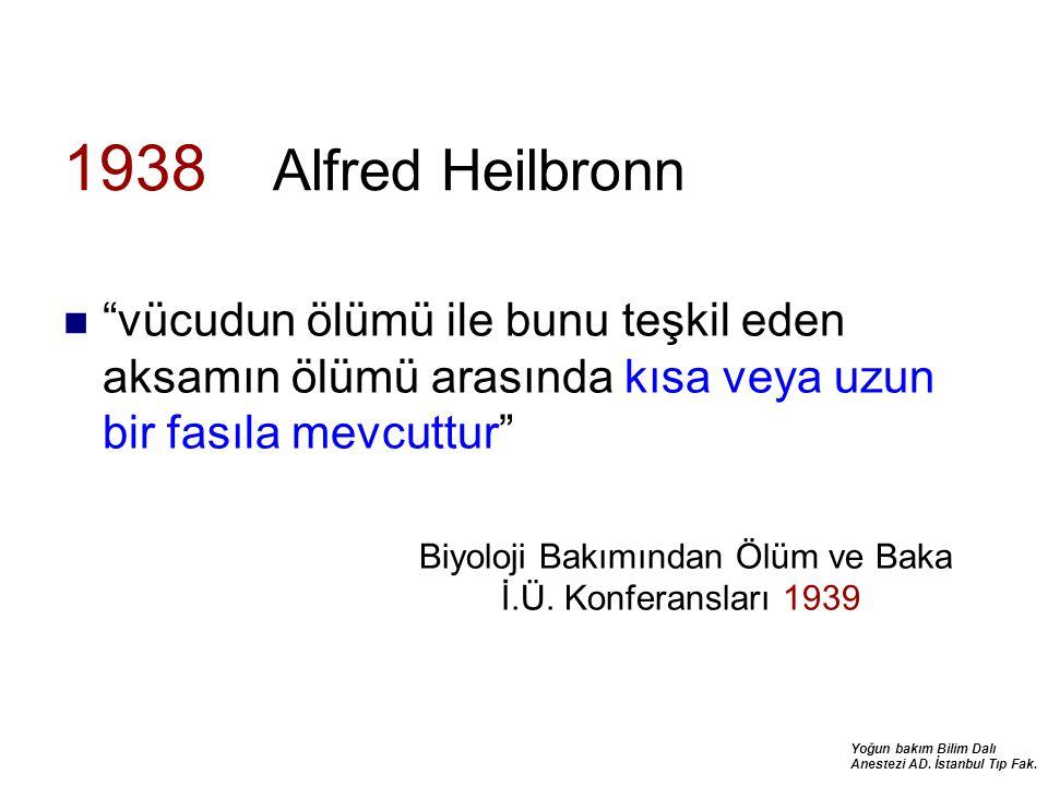"""Yoğun bakım Bilim Dalı Anestezi AD. İstanbul Tıp Fak. 1938 Alfred Heilbronn """"vücudun ölümü ile bunu teşkil eden aksamın ölümü arasında kısa veya uzun"""