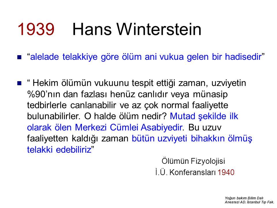 """Yoğun bakım Bilim Dalı Anestezi AD. İstanbul Tıp Fak. 1939 Hans Winterstein """"alelade telakkiye göre ölüm ani vukua gelen bir hadisedir"""" """" Hekim ölümün"""