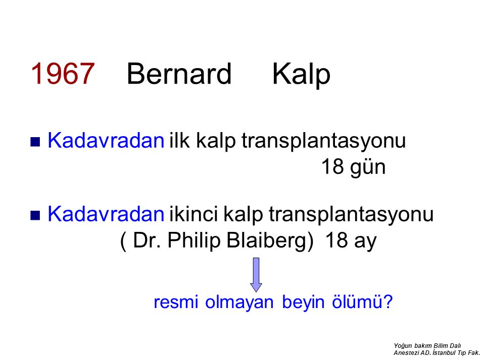 Yoğun bakım Bilim Dalı Anestezi AD. İstanbul Tıp Fak. 1967 Bernard Kalp Kadavradan ilk kalp transplantasyonu 18 gün Kadavradan ikinci kalp transplanta