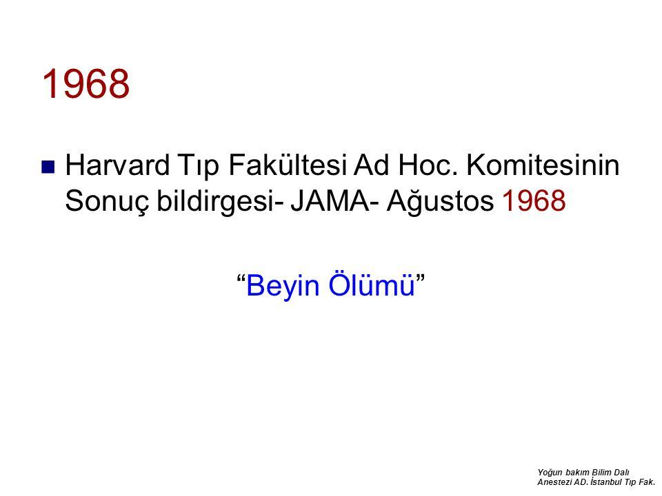 """Yoğun bakım Bilim Dalı Anestezi AD. İstanbul Tıp Fak. 1968 Harvard Tıp Fakültesi Ad Hoc. Komitesinin Sonuç bildirgesi- JAMA- Ağustos 1968 """"Beyin Ölümü"""