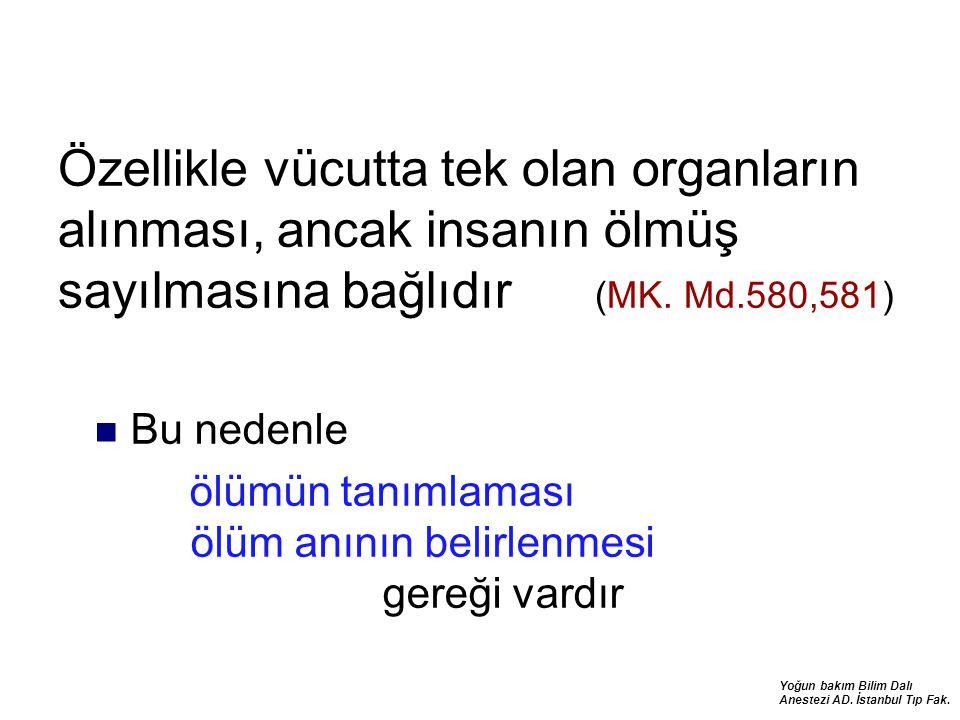 Yoğun bakım Bilim Dalı Anestezi AD. İstanbul Tıp Fak. Özellikle vücutta tek olan organların alınması, ancak insanın ölmüş sayılmasına bağlıdır (MK. Md