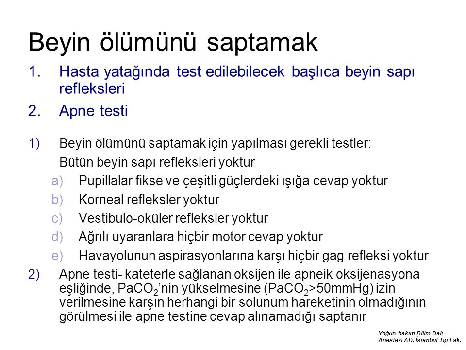 Yoğun bakım Bilim Dalı Anestezi AD. İstanbul Tıp Fak. Beyin ölümünü saptamak 1.Hasta yatağında test edilebilecek başlıca beyin sapı refleksleri 2.Apne