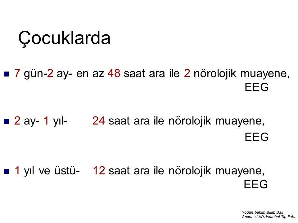 Yoğun bakım Bilim Dalı Anestezi AD. İstanbul Tıp Fak. Çocuklarda 7 gün-2 ay- en az 48 saat ara ile 2 nörolojik muayene, EEG 2 ay- 1 yıl- 24 saat ara i