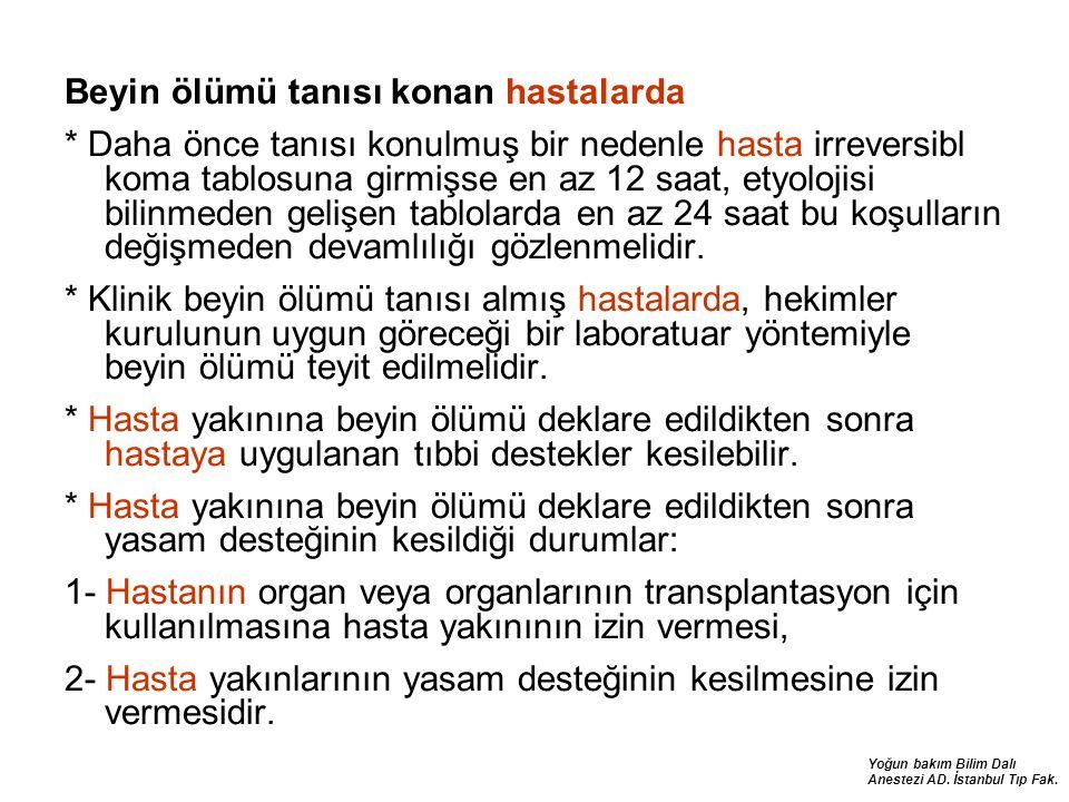 Yoğun bakım Bilim Dalı Anestezi AD. İstanbul Tıp Fak. Beyin ölümü tanısı konan hastalarda * Daha önce tanısı konulmuş bir nedenle hasta irreversibl ko