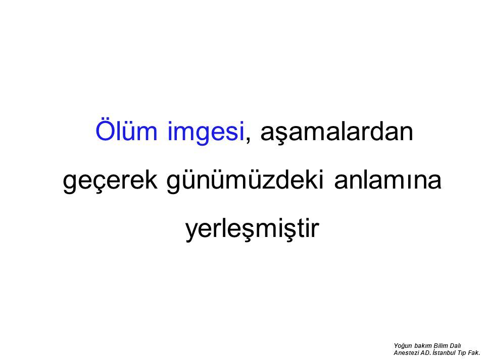 Yoğun bakım Bilim Dalı Anestezi AD. İstanbul Tıp Fak. Ölüm imgesi, aşamalardan geçerek günümüzdeki anlamına yerleşmiştir
