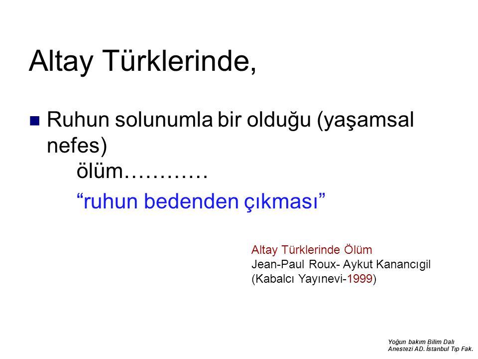 """Yoğun bakım Bilim Dalı Anestezi AD. İstanbul Tıp Fak. Altay Türklerinde, Ruhun solunumla bir olduğu (yaşamsal nefes) ölüm………… """"ruhun bedenden çıkması"""""""