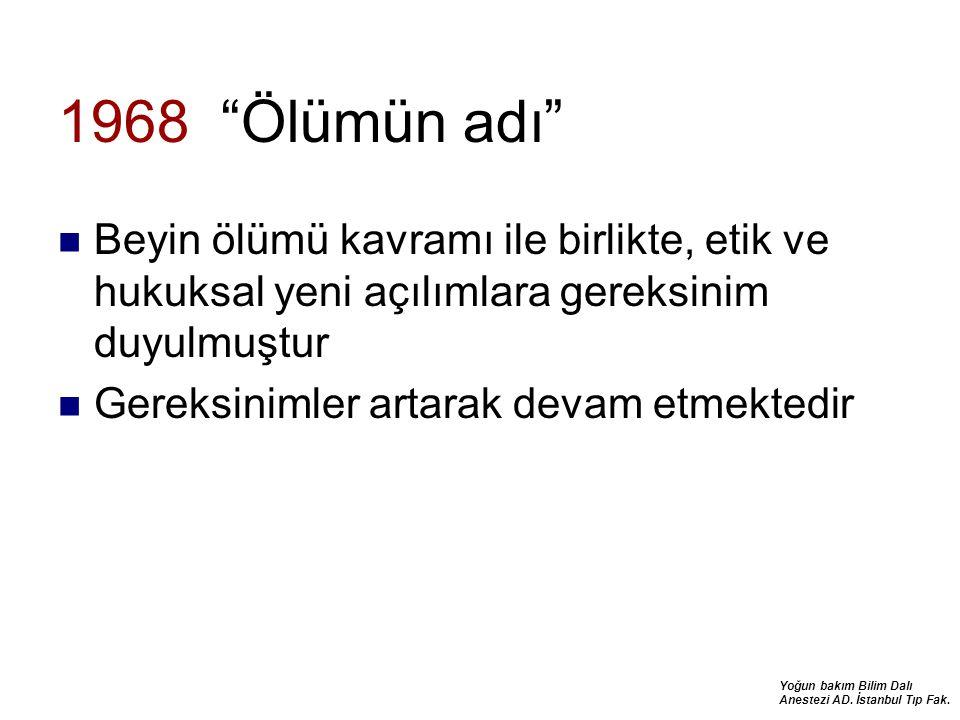"""Yoğun bakım Bilim Dalı Anestezi AD. İstanbul Tıp Fak. 1968 """"Ölümün adı"""" Beyin ölümü kavramı ile birlikte, etik ve hukuksal yeni açılımlara gereksinim"""