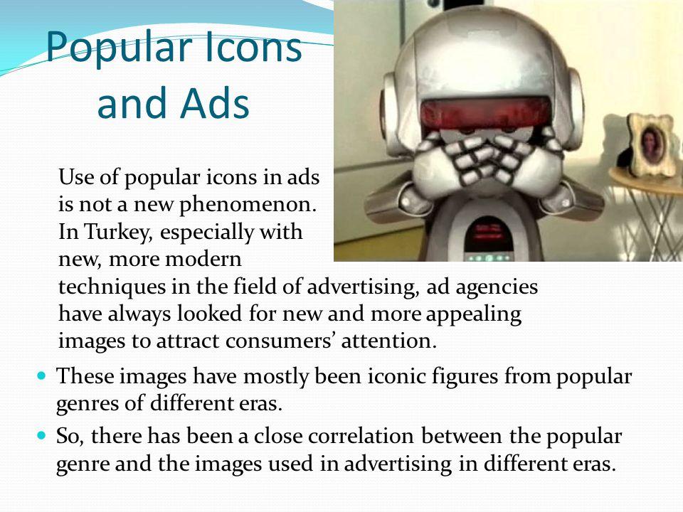 Popüler İkonlar ve Reklamlar Reklamlarda popüler ikonların kullanılması yeni bir olgu değildir.