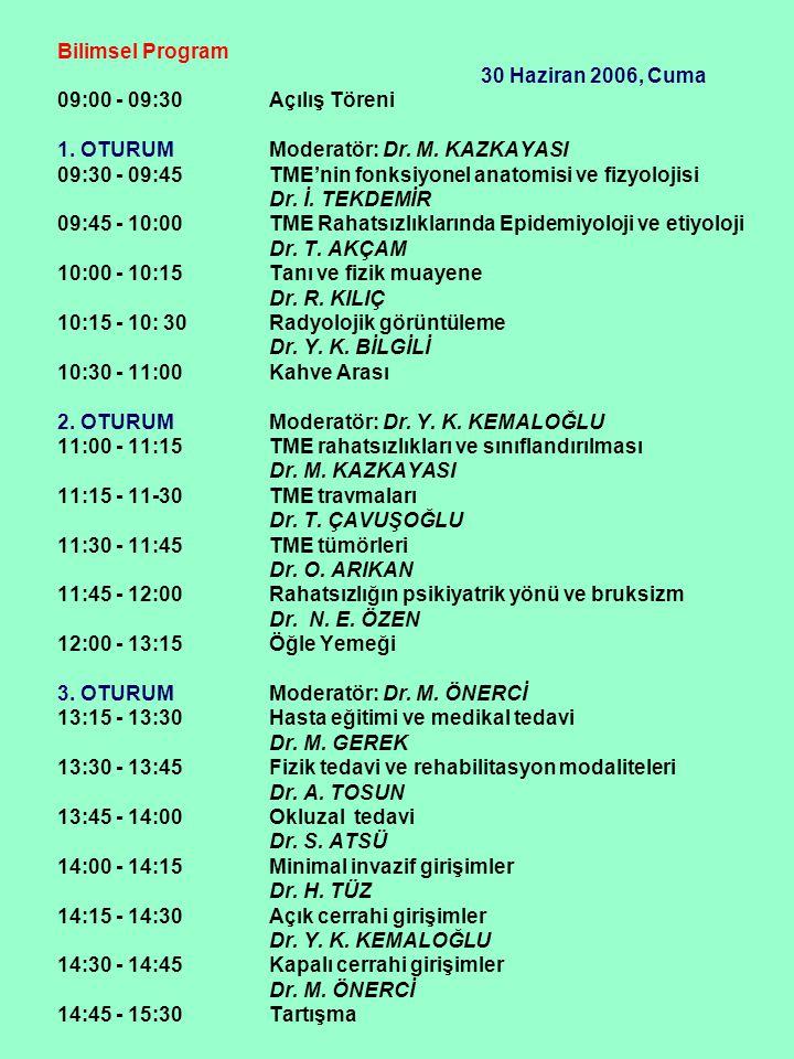 Bilimsel Program 30 Haziran 2006, Cuma 09:00 - 09:30Açılış Töreni 1. OTURUMModeratör: Dr. M. KAZKAYASI 09:30 - 09:45TME'nin fonksiyonel anatomisi ve f