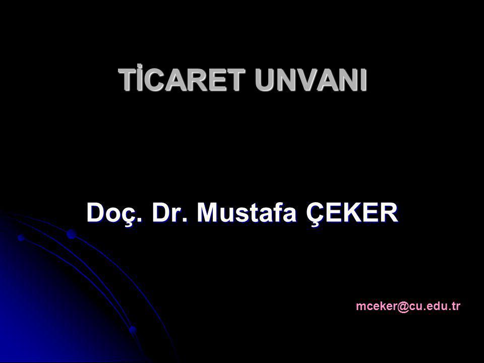 TİCARET UNVANI Doç. Dr. Mustafa ÇEKER mceker@cu.edu.tr