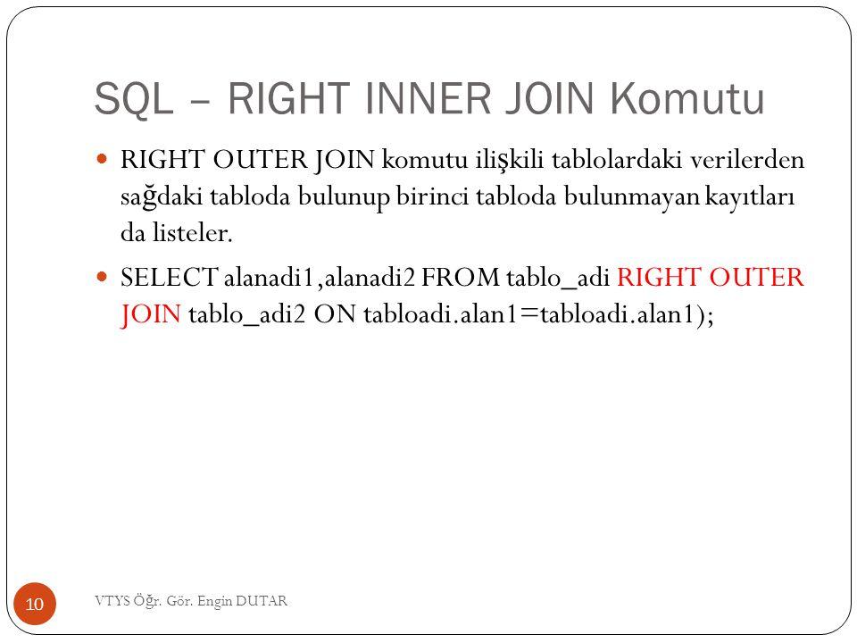 SQL – RIGHT INNER JOIN Komutu RIGHT OUTER JOIN komutu ili ş kili tablolardaki verilerden sa ğ daki tabloda bulunup birinci tabloda bulunmayan kayıtlar