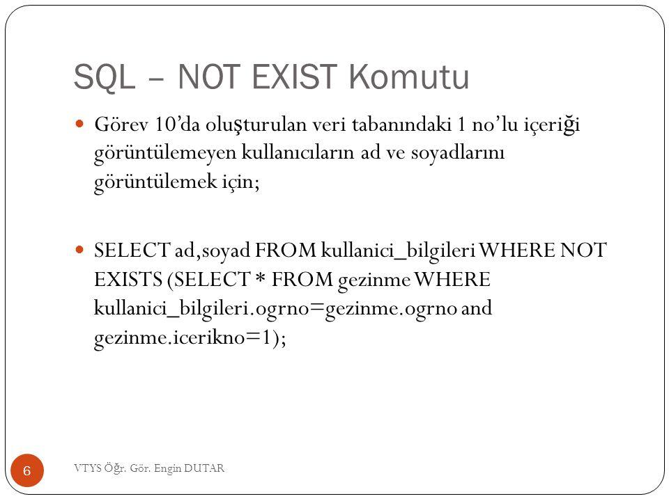SQL – NOT EXIST Komutu Görev 10'da olu ş turulan veri tabanındaki 1 no'lu içeri ğ i görüntülemeyen kullanıcıların ad ve soyadlarını görüntülemek için;