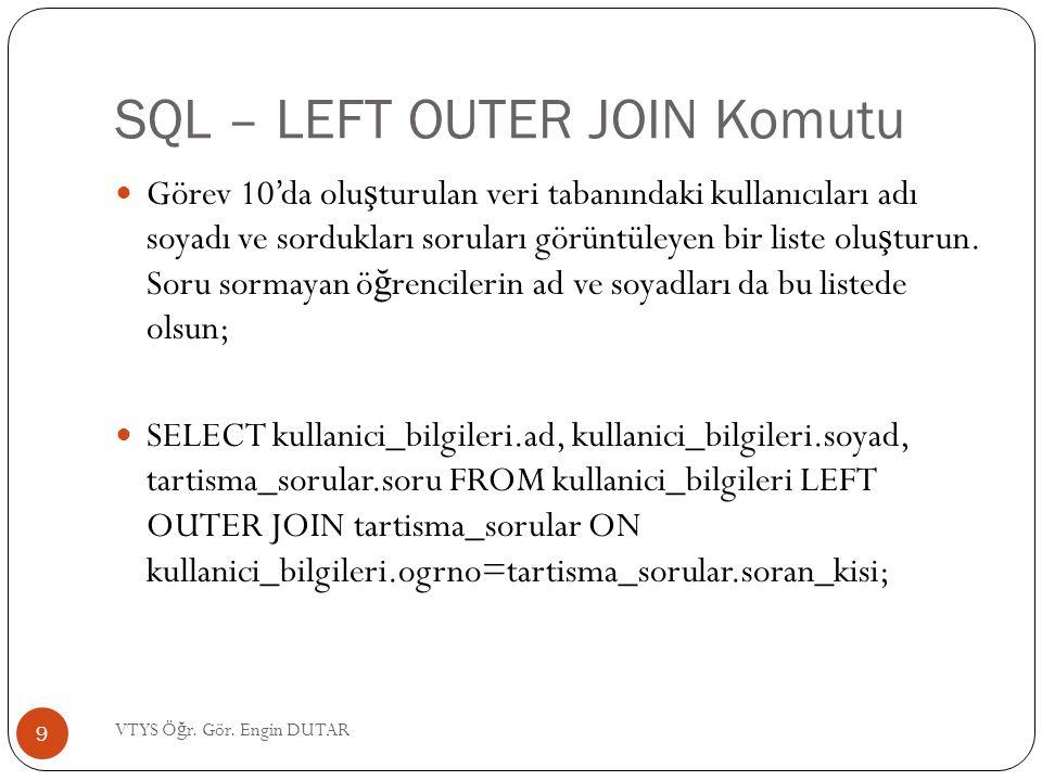 SQL – LEFT OUTER JOIN Komutu Görev 10'da olu ş turulan veri tabanındaki kullanıcıları adı soyadı ve sordukları soruları görüntüleyen bir liste olu ş t