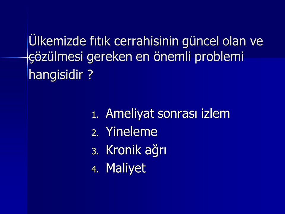 Ülkemizde fıtık cerrahisinin güncel olan ve çözülmesi gereken en önemli problemi hangisidir ? 1. Ameliyat sonrası izlem 2. Yineleme 3. Kronik ağrı 4.