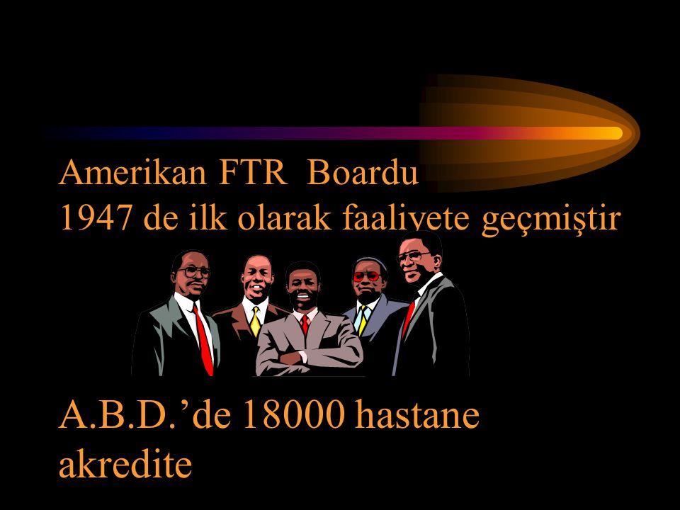 Amerikan FTR Boardu 1947 de ilk olarak faaliyete geçmiştir A.B.D.'de 18000 hastane akredite