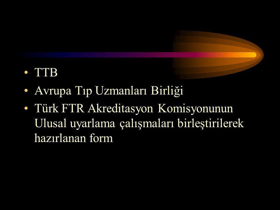 TTB Avrupa Tıp Uzmanları Birliği Türk FTR Akreditasyon Komisyonunun Ulusal uyarlama çalışmaları birleştirilerek hazırlanan form