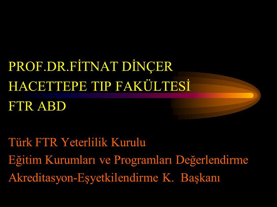 PROF.DR.FİTNAT DİNÇER HACETTEPE TIP FAKÜLTESİ FTR ABD Türk FTR Yeterlilik Kurulu Eğitim Kurumları ve Programları Değerlendirme Akreditasyon-Eşyetkilen