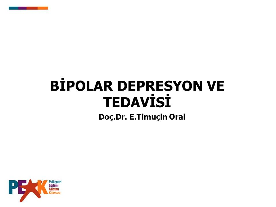 Doç.Dr. E.Timuçin Oral BİPOLAR DEPRESYON VE TEDAVİSİ