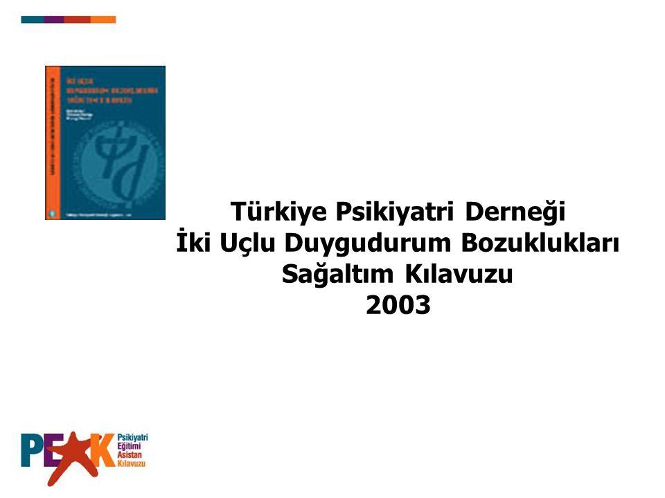 Türkiye Psikiyatri Derneği İki Uçlu Duygudurum Bozuklukları Sağaltım Kılavuzu 2003