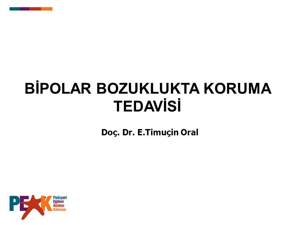 Doç. Dr. E.Timuçin Oral BİPOLAR BOZUKLUKTA KORUMA TEDAVİSİ