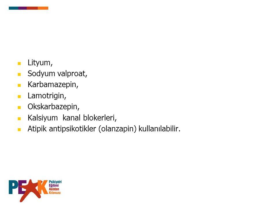 Lityum, Sodyum valproat, Karbamazepin, Lamotrigin, Okskarbazepin, Kalsiyum kanal blokerleri, Atipik antipsikotikler (olanzapin) kullanılabilir.