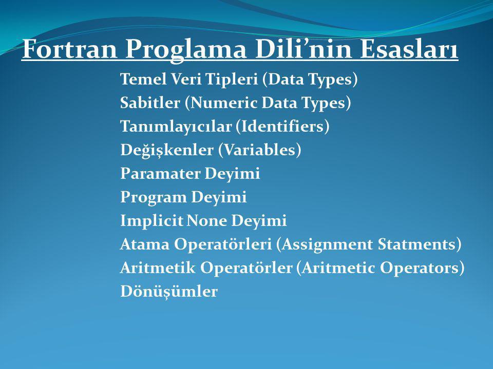 Fortran Proglama Dili'nin Esasları Temel Veri Tipleri (Data Types) Sabitler (Numeric Data Types) Tanımlayıcılar (Identifiers) Değişkenler (Variables)