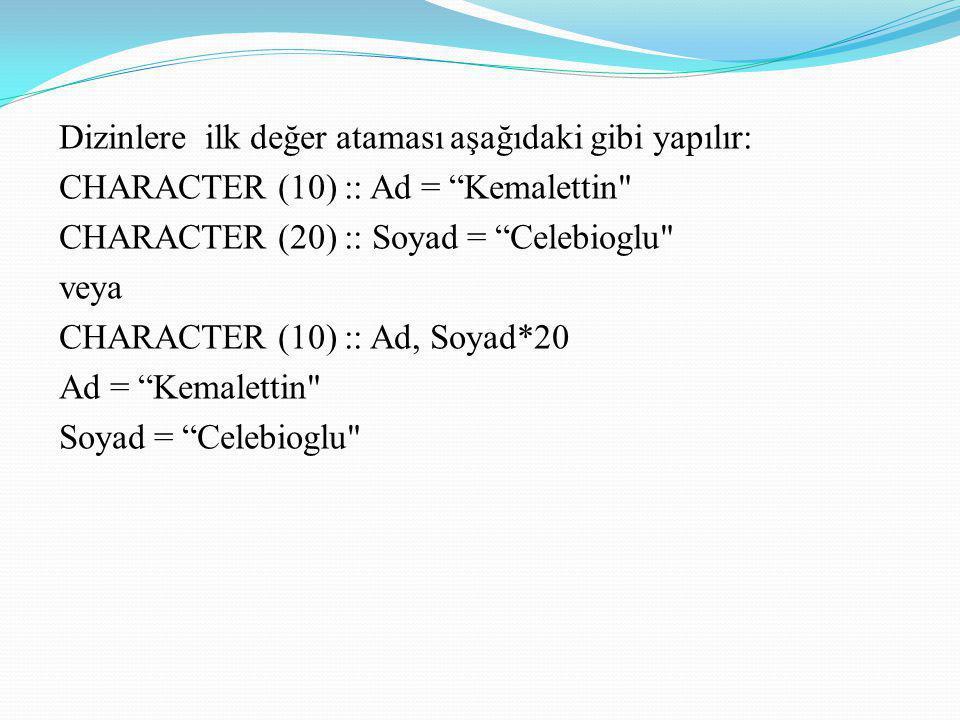"""Dizinlere ilk değer ataması aşağıdaki gibi yapılır: CHARACTER (10) :: Ad = """"Kemalettin"""