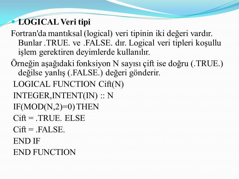 LOGICAL Veri tipi Fortran'da mantıksal (logical) veri tipinin iki değeri vardır. Bunlar.TRUE. ve.FALSE. dır. Logical veri tipleri koşullu işlem gerekt