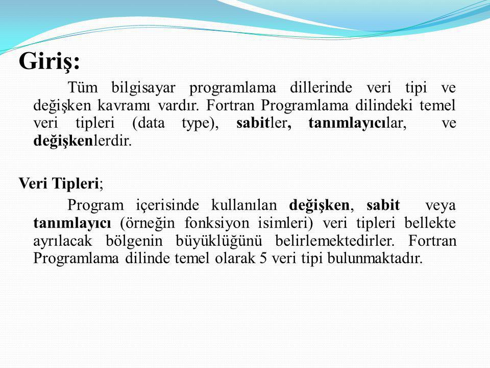 Giriş: Tüm bilgisayar programlama dillerinde veri tipi ve değişken kavramı vardır. Fortran Programlama dilindeki temel veri tipleri (data type), sabit