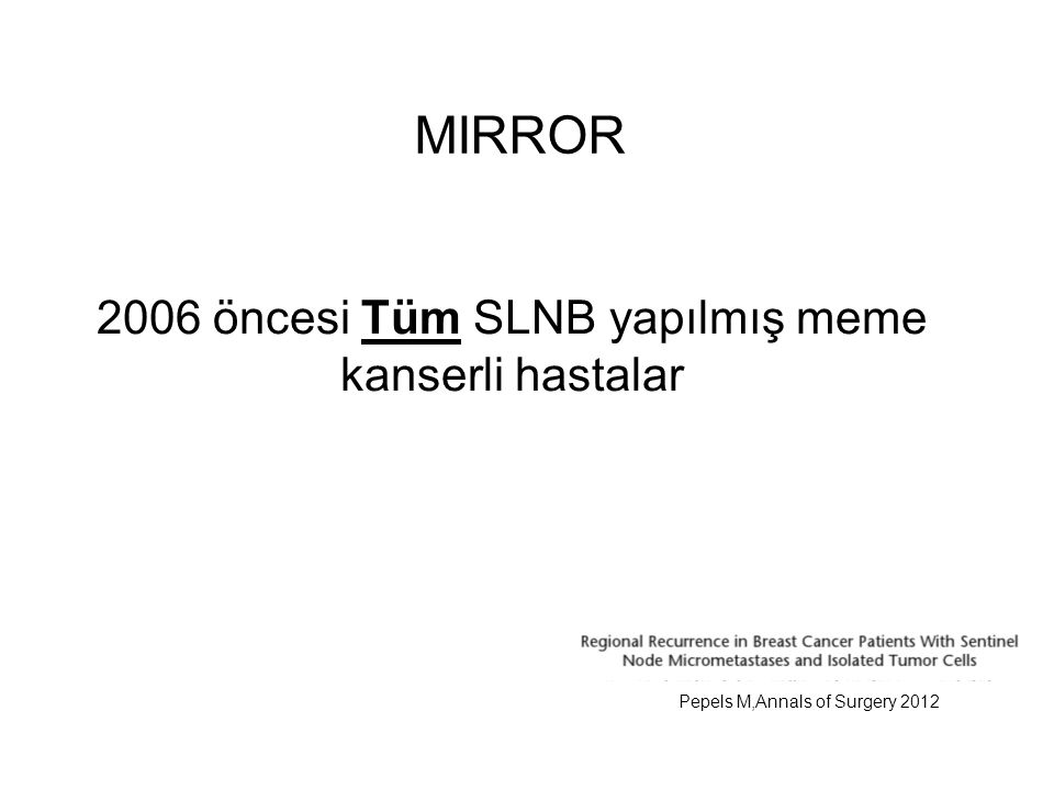 2006 öncesi Tüm SLNB yapılmış meme kanserli hastalar Pepels M,Annals of Surgery 2012 MIRROR