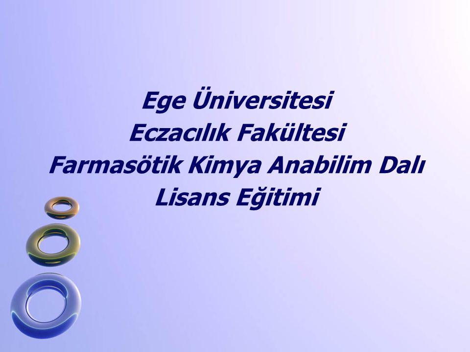 Ege Üniversitesi Eczacılık Fakültesi Farmasötik Kimya Anabilim Dalı Lisans Eğitimi