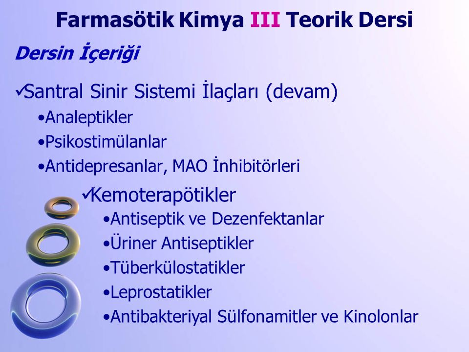 Santral Sinir Sistemi İlaçları (devam) Analeptikler Psikostimülanlar Antidepresanlar, MAO İnhibitörleri Farmasötik Kimya III Teorik Dersi Dersin İçeri