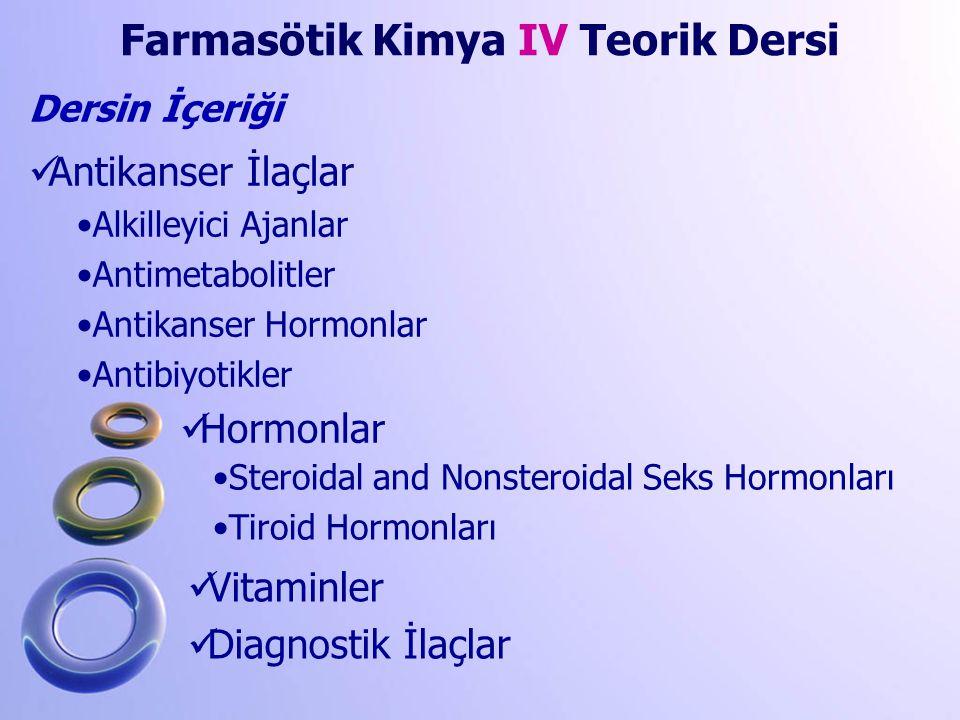 Antikanser İlaçlar Alkilleyici Ajanlar Antimetabolitler Antikanser Hormonlar Antibiyotikler Farmasötik Kimya IV Teorik Dersi Dersin İçeriği Hormonlar