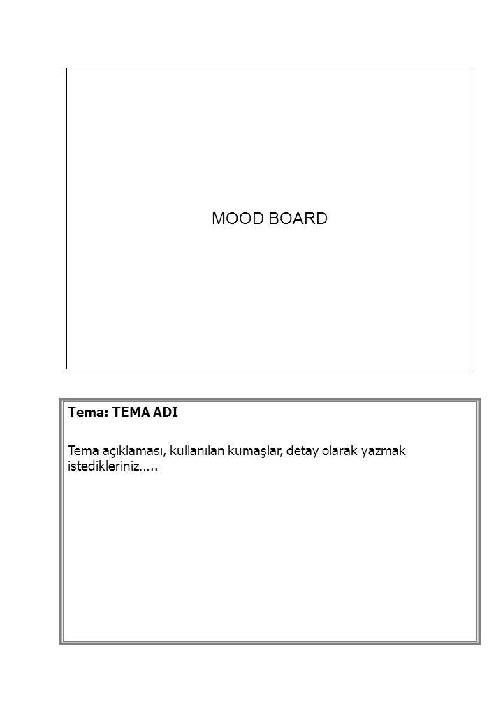 Tema: TEMA ADI Tema açıklaması, kullanılan kumaşlar, detay olarak yazmak istedikleriniz….. MOOD BOARD
