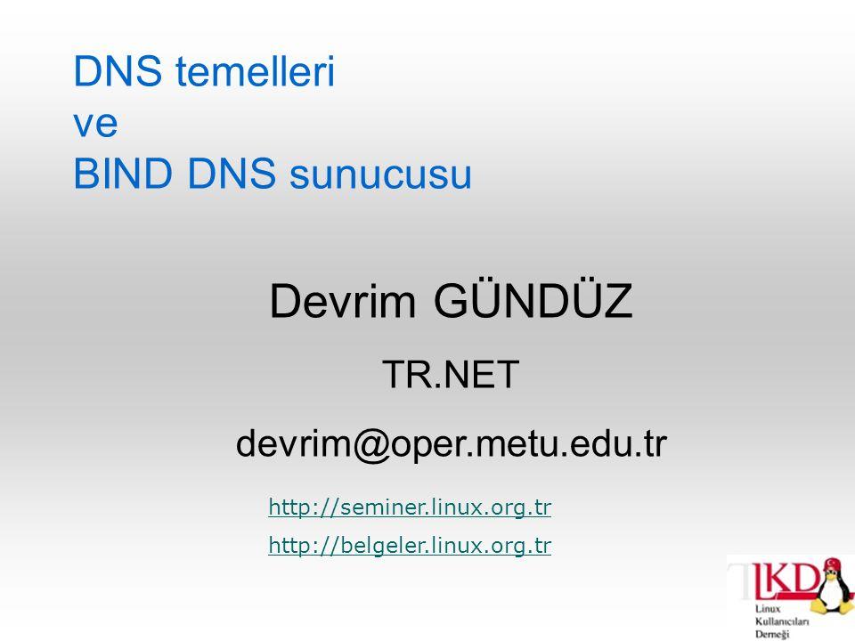 08.05.2002 Çarşamba BIND DNS Sunucusu Linux Kullanıcıları Derneği devrim.gunduz@linux.org.tr Giriş  Bu seminerde, aşağıdaki konular anlatılacaktır: DNS Nedir.