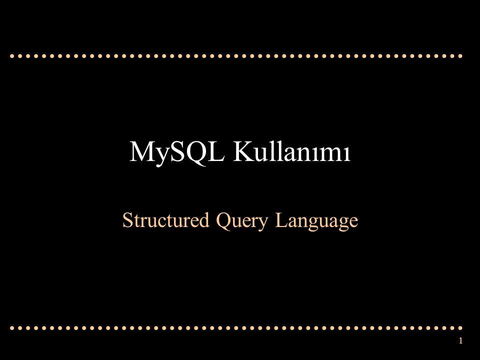 1 MySQL Kullanımı Structured Query Language