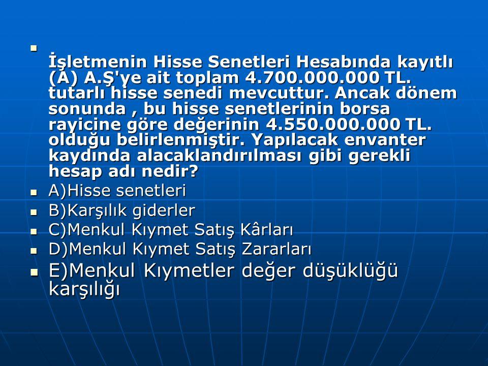 İşletmenin Hisse Senetleri Hesabında kayıtlı (A) A.Ş ye ait toplam 4.700.000.000 TL.