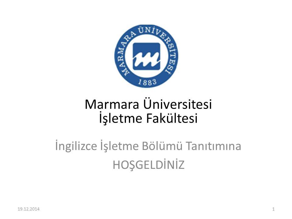 Marmara Üniversitesi İşletme Fakültesi İngilizce İşletme Bölümü Tanıtımına HOŞGELDİNİZ 19.12.20141