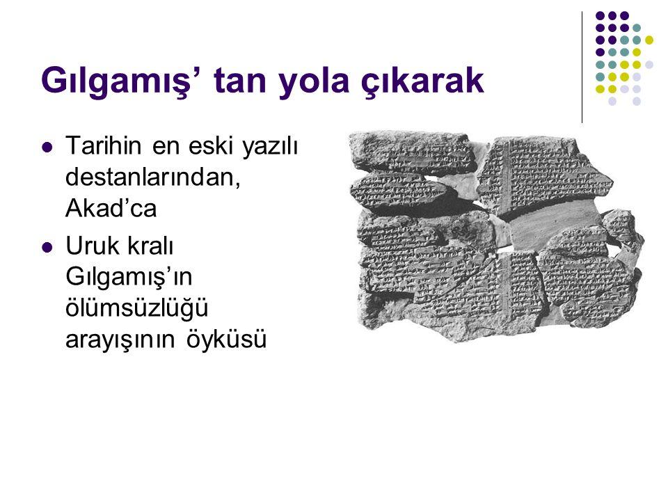 Gılgamış' tan yola çıkarak Tarihin en eski yazılı destanlarından, Akad'ca Uruk kralı Gılgamış'ın ölümsüzlüğü arayışının öyküsü