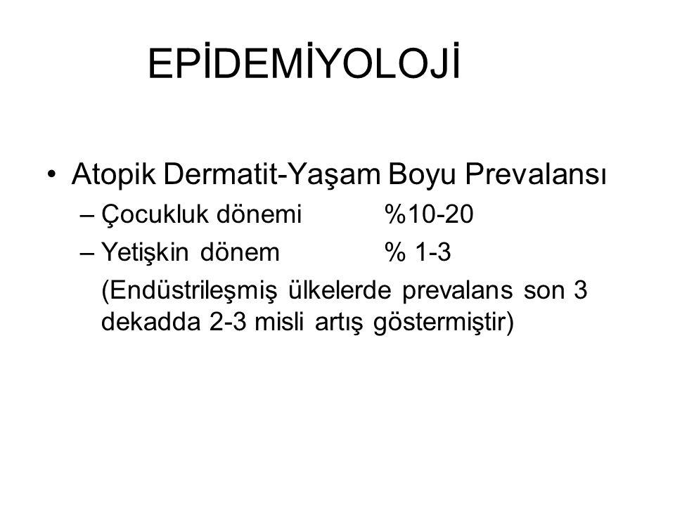 EPİDEMİYOLOJİ Atopik Dermatit-Yaşam Boyu Prevalansı –Çocukluk dönemi %10-20 –Yetişkin dönem % 1-3 (Endüstrileşmiş ülkelerde prevalans son 3 dekadda 2-3 misli artış göstermiştir)
