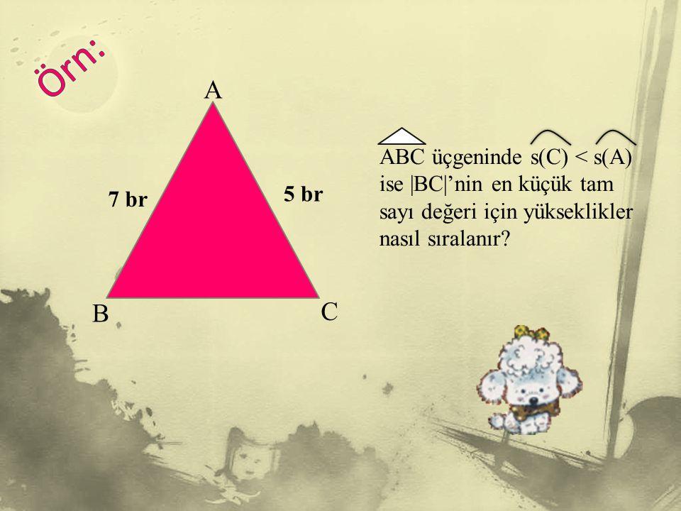 A B C 5 br 7 br ABC üçgeninde s(C) < s(A) ise  BC 'nin en küçük tam sayı değeri için yükseklikler nasıl sıralanır?