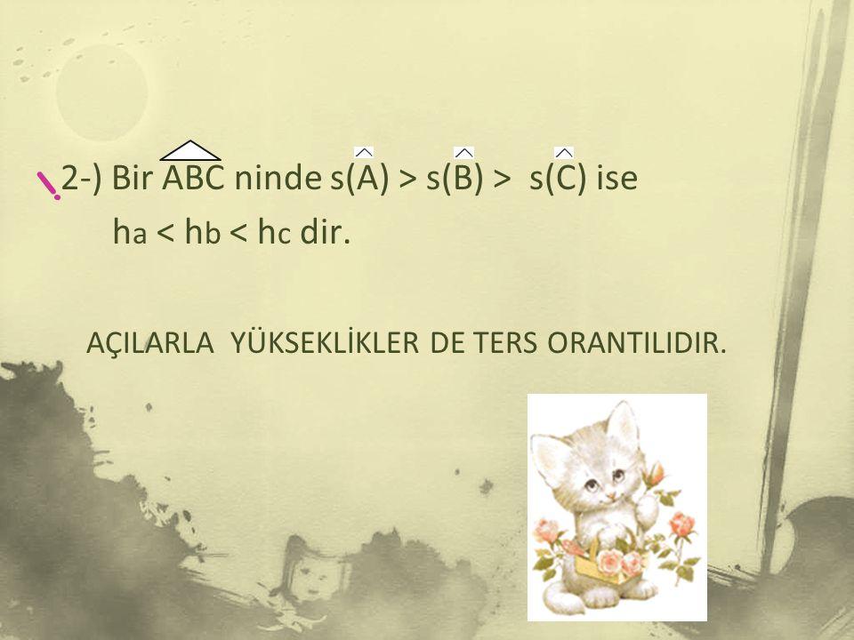 2-) Bir ABC ninde s(A) > s(B) > s(C) ise h a < h b < h c dir.