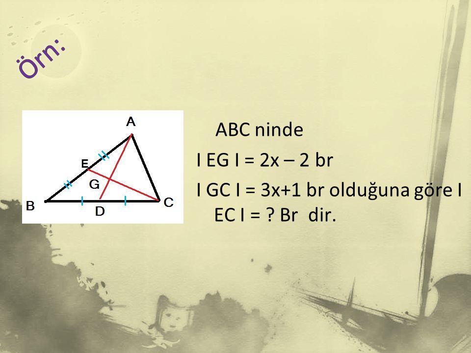 ABC ninde I EG I = 2x – 2 br I GC I = 3x+1 br olduğuna göre I EC I = ? Br dir. E