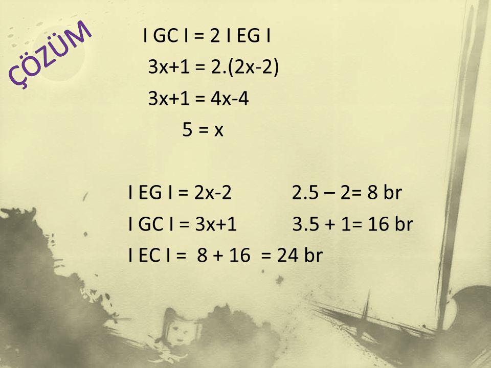 I GC I = 2 I EG I 3x+1 = 2.(2x-2) 3x+1 = 4x-4 5 = x I EG I = 2x-2 2.5 – 2= 8 br I GC I = 3x+1 3.5 + 1= 16 br I EC I = 8 + 16 = 24 br