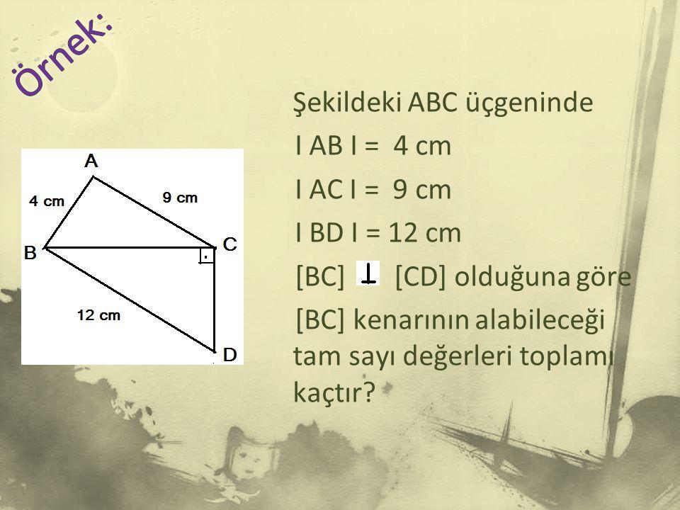 Şekildeki ABC üçgeninde I AB I = 4 cm I AC I = 9 cm I BD I = 12 cm [BC] [CD] olduğuna göre [BC] kenarının alabileceği tam sayı değerleri toplamı kaçtır?