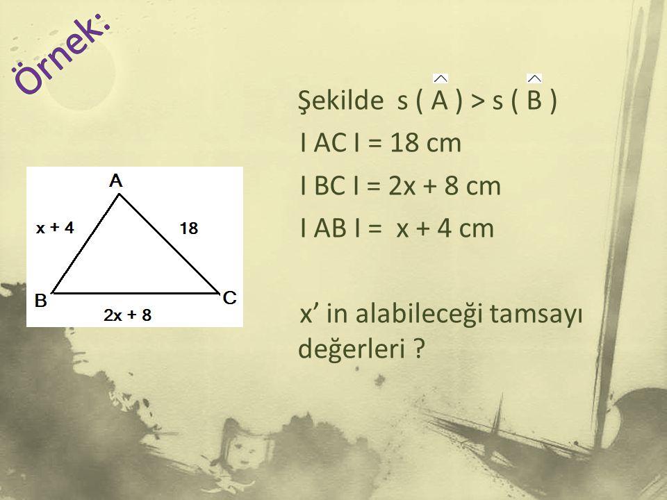 Şekilde s ( A ) > s ( B ) I AC I = 18 cm I BC I = 2x + 8 cm I AB I = x + 4 cm x' in alabileceği tamsayı değerleri ?