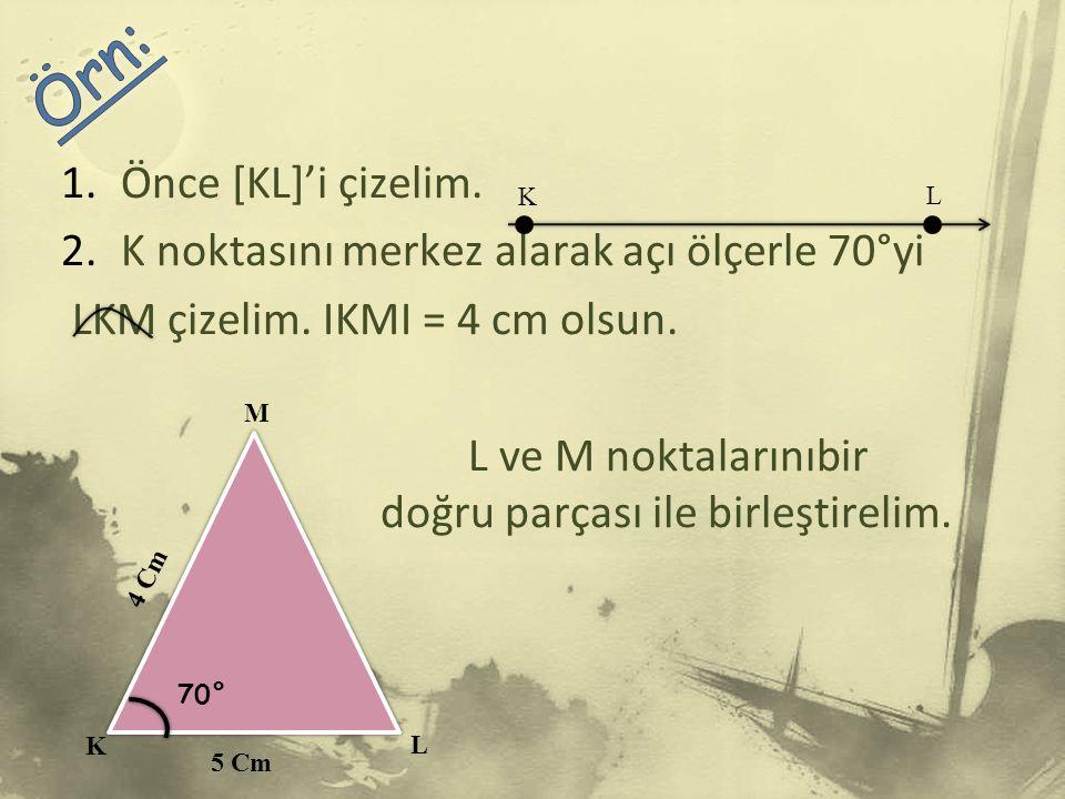 1.Önce [KL]'i çizelim.2.K noktasını merkez alarak açı ölçerle 70°yi LKM çizelim.